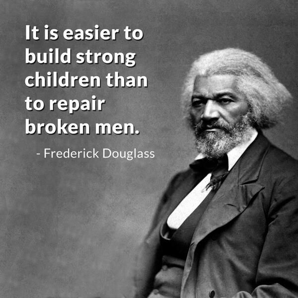 It is easier to build strong children - Douglas