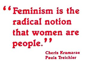 Feminism is the radical notion