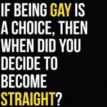 If being gay is a choice