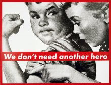 We don't need another hero - Barbara Kruger